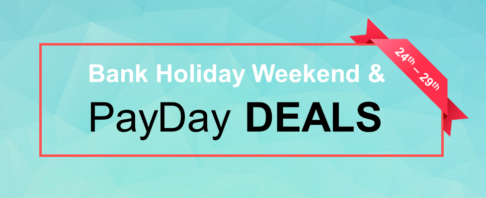 Spring Bank Holiday & Payday Deals